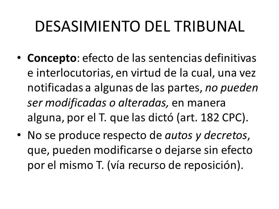 DESASIMIENTO DEL TRIBUNAL Concepto: efecto de las sentencias definitivas e interlocutorias, en virtud de la cual, una vez notificadas a algunas de las partes, no pueden ser modificadas o alteradas, en manera alguna, por el T.