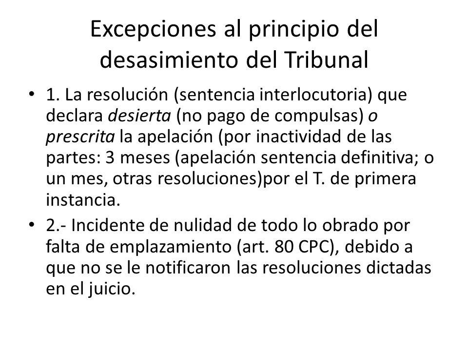 Excepciones al principio del desasimiento del Tribunal 1. La resolución (sentencia interlocutoria) que declara desierta (no pago de compulsas) o presc