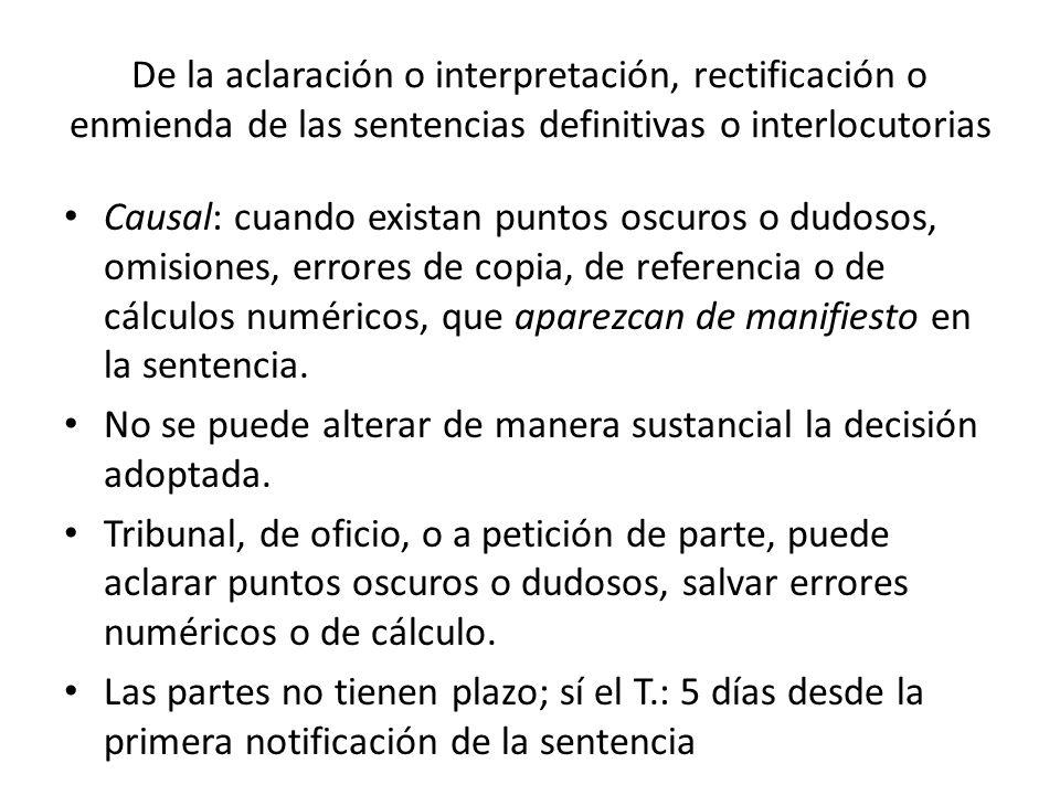 De la aclaración o interpretación, rectificación o enmienda de las sentencias definitivas o interlocutorias Causal: cuando existan puntos oscuros o dudosos, omisiones, errores de copia, de referencia o de cálculos numéricos, que aparezcan de manifiesto en la sentencia.