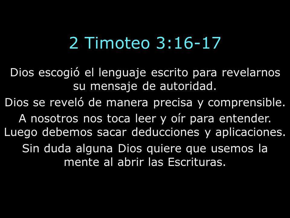 2 Timoteo 3:16-17 Dios escogió el lenguaje escrito para revelarnos su mensaje de autoridad. Dios se reveló de manera precisa y comprensible. A nosotro
