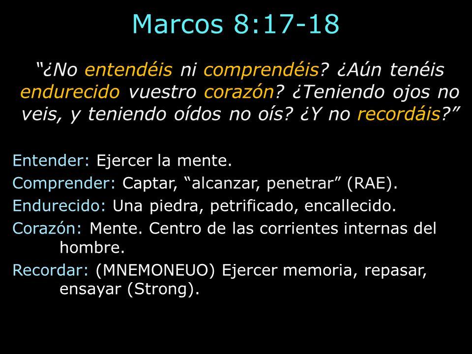 Marcos 8:17-18 ¿No entendéis ni comprendéis? ¿Aún tenéis endurecido vuestro corazón? ¿Teniendo ojos no veis, y teniendo oídos no oís? ¿Y no recordáis?