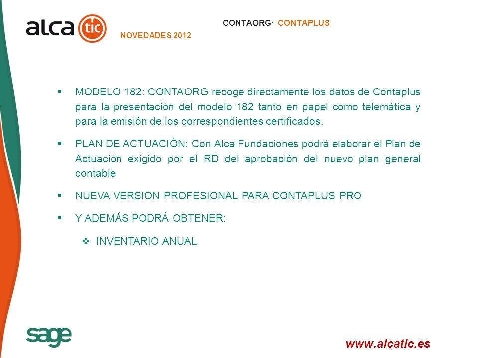 31 © 2008 Sage CONTAORG· CONTAPLUS NOVEDADES 2012 MODELO 182: CONTAORG recoge directamente los datos de Contaplus para la presentación del modelo 182 tanto en papel como telemática y para la emisión de los correspondientes certificados.