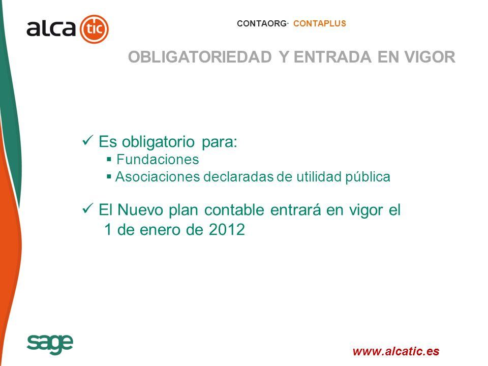 4 © 2008 Sage CONTAORG· CONTAPLUS OBLIGATORIEDAD Y ENTRADA EN VIGOR Es obligatorio para: Fundaciones Asociaciones declaradas de utilidad pública El Nuevo plan contable entrará en vigor el 1 de enero de 2012 www.alcatic.es