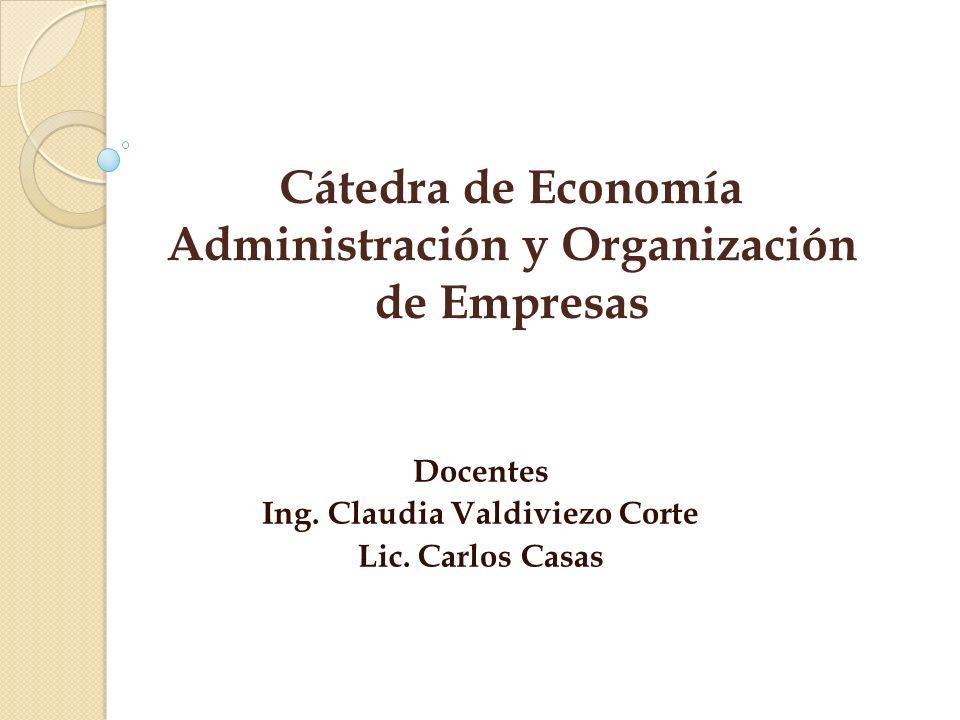 Docentes Ing. Claudia Valdiviezo Corte Lic. Carlos Casas Cátedra de Economía Administración y Organización de Empresas