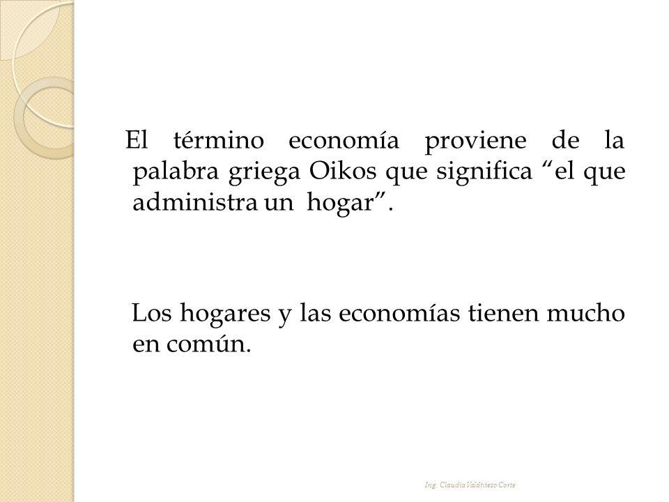 El término economía proviene de la palabra griega Oikos que significa el que administra unhogar. Los hogares y las economías tienen mucho en común. In