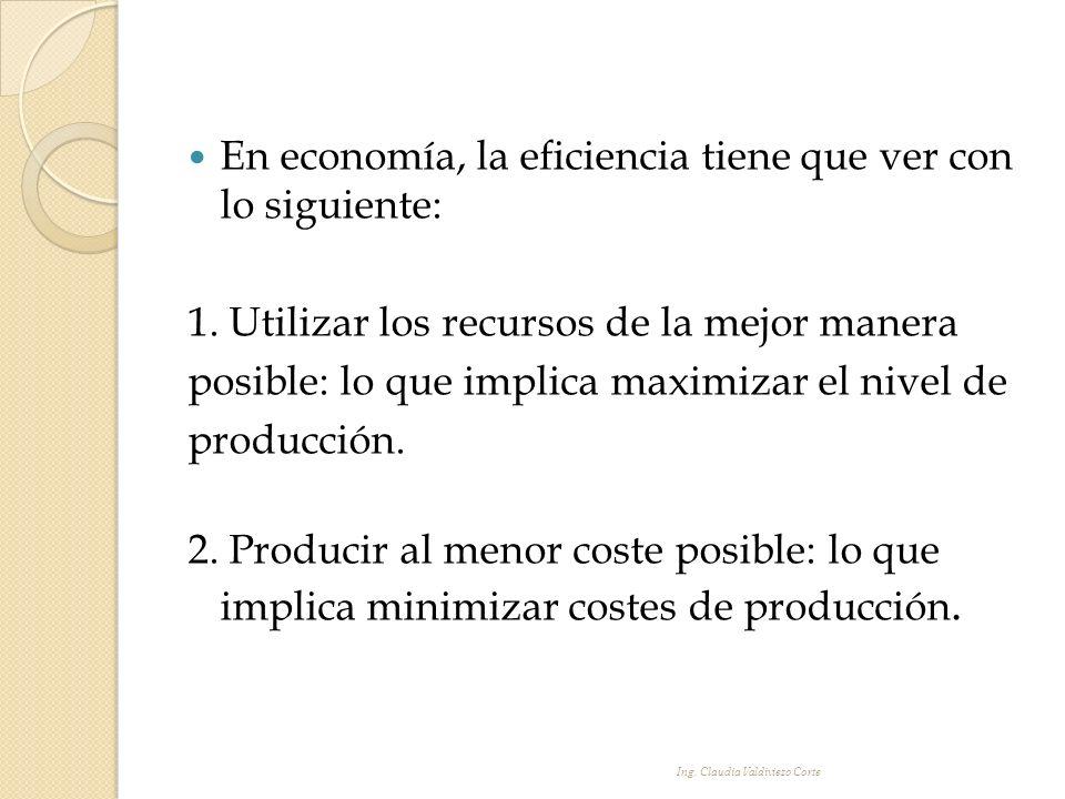 En economía, la eficiencia tiene que ver con lo siguiente: 1. Utilizar los recursos de la mejor manera posible: lo que implica maximizar el nivel de p