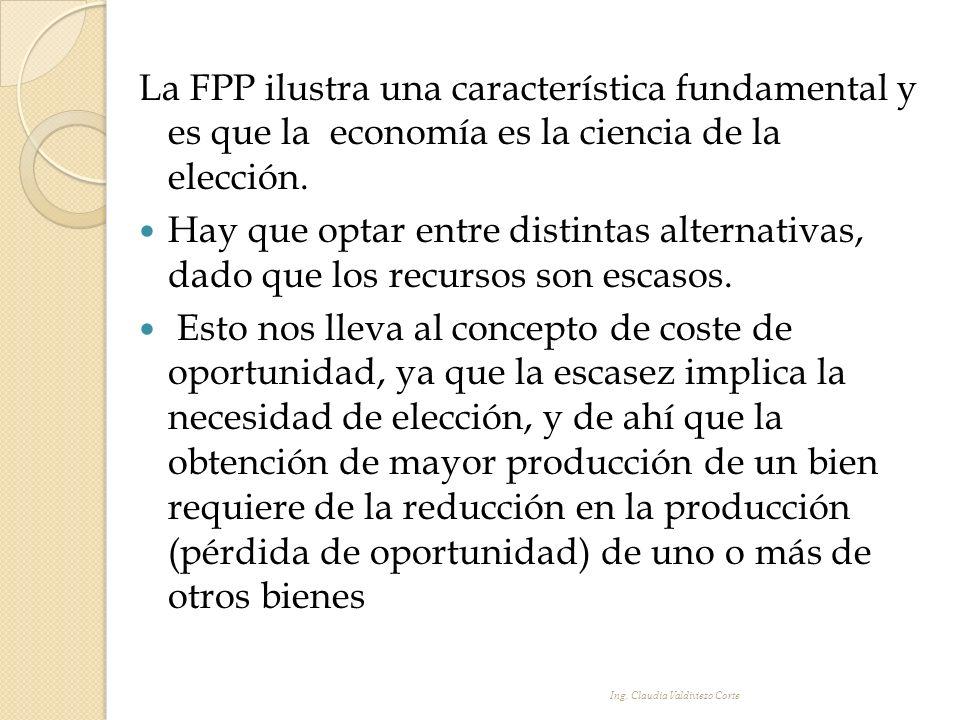La FPP ilustra una característica fundamental y es que la economía es la ciencia de la elección. Hay que optar entre distintas alternativas, dado que