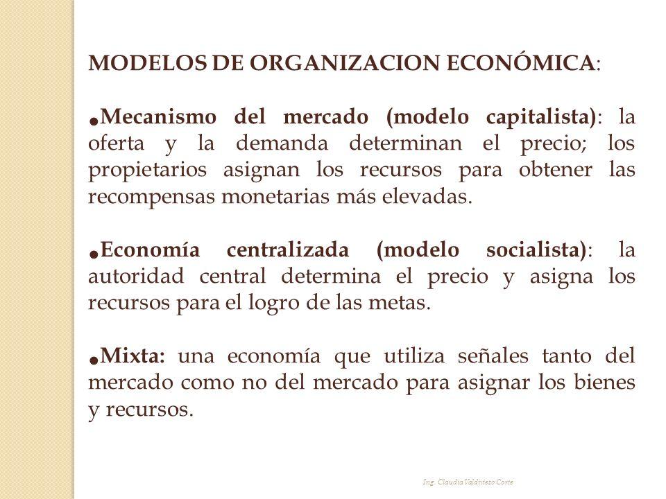 MODELOS DE ORGANIZACION ECONÓMICA : Mecanismo del mercado (modelo capitalista) : la oferta y la demanda determinan el precio; los propietarios asignan