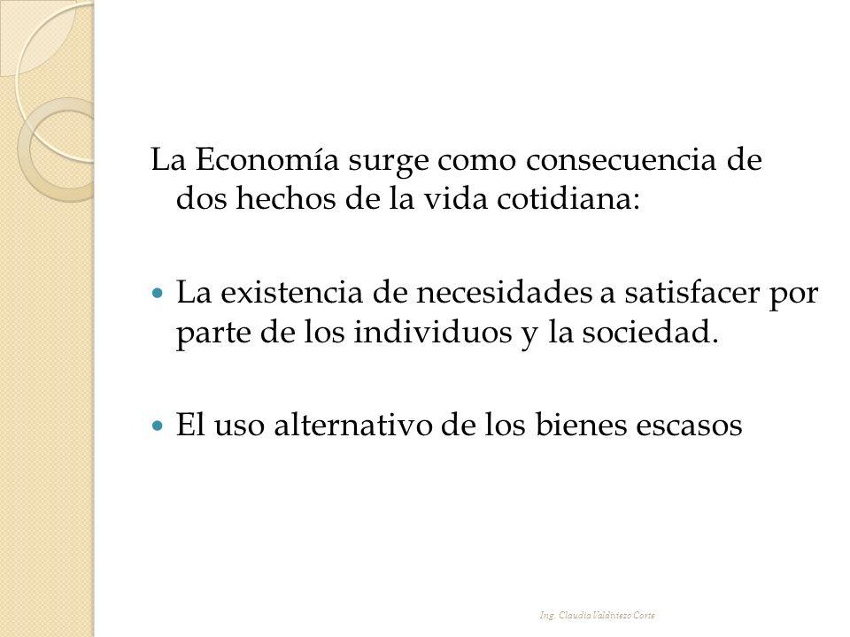 La Economía surge como consecuencia de dos hechos de la vida cotidiana: La existencia de necesidades a satisfacer por parte de los individuos y la soc