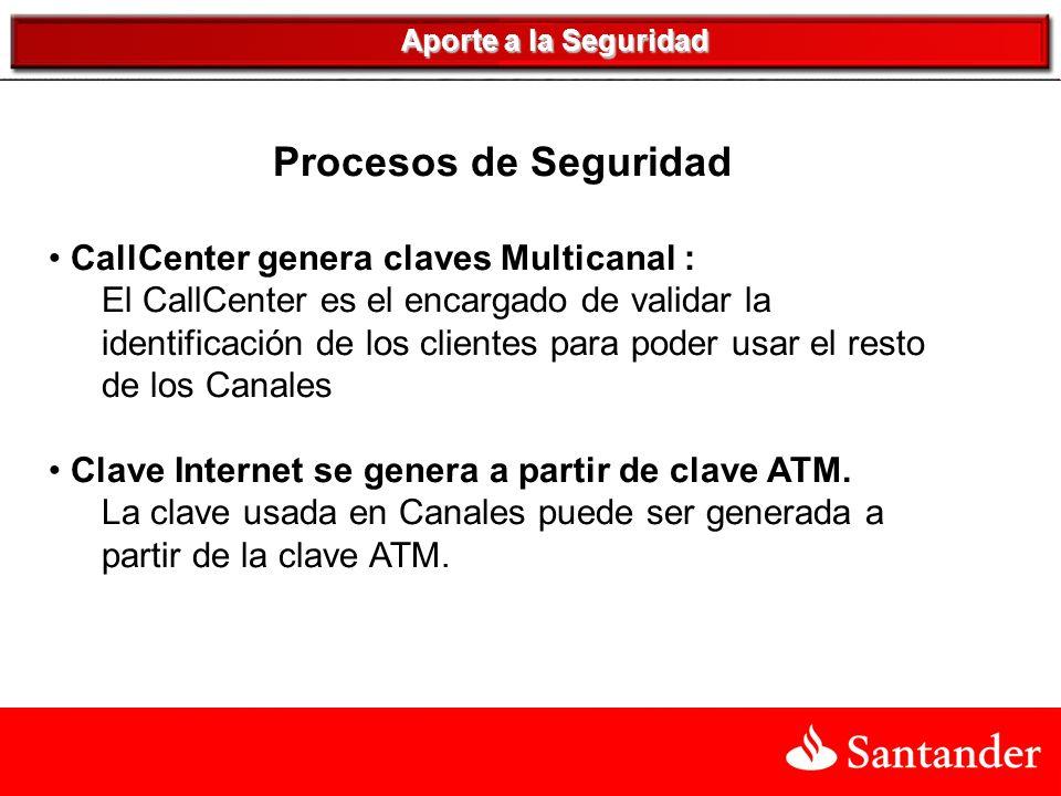 Aporte a la Seguridad Procesos de Seguridad CallCenter genera claves Multicanal : El CallCenter es el encargado de validar la identificación de los clientes para poder usar el resto de los Canales Clave Internet se genera a partir de clave ATM.