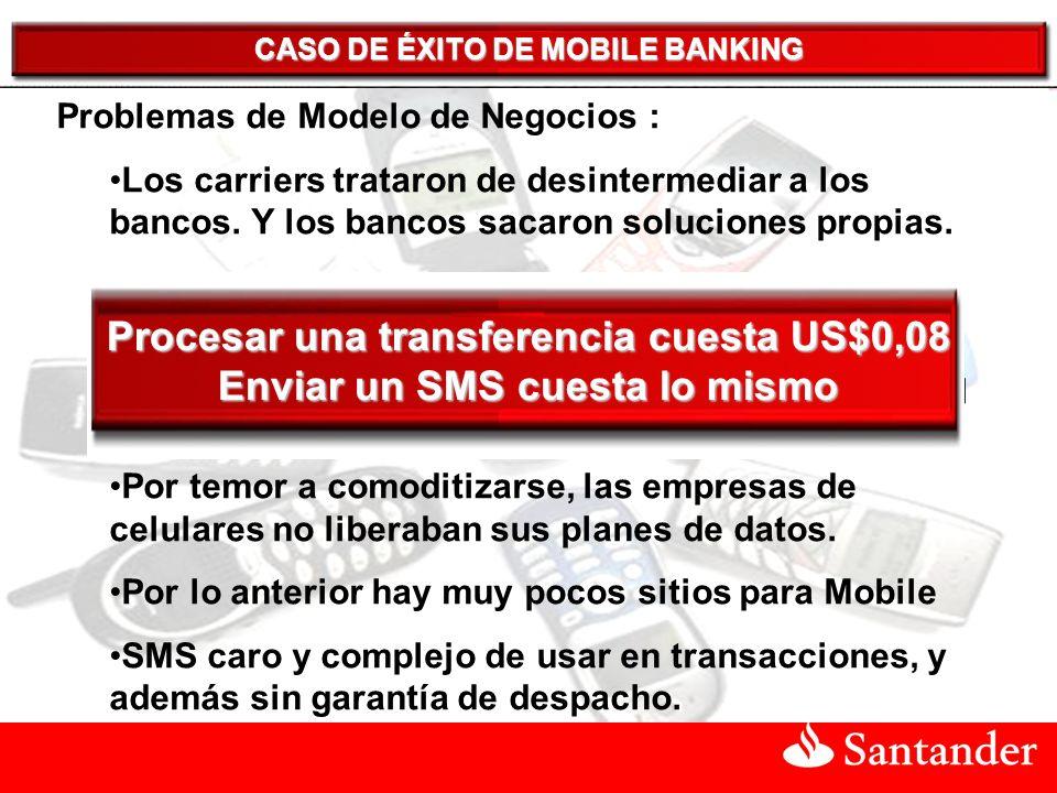 CASO DE ÉXITO DE MOBILE BANKING Problemas de Modelo de Negocios : Los carriers trataron de desintermediar a los bancos.
