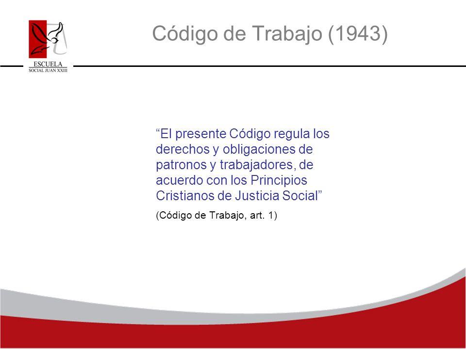 Código de Trabajo (1943) El presente Código regula los derechos y obligaciones de patronos y trabajadores, de acuerdo con los Principios Cristianos de