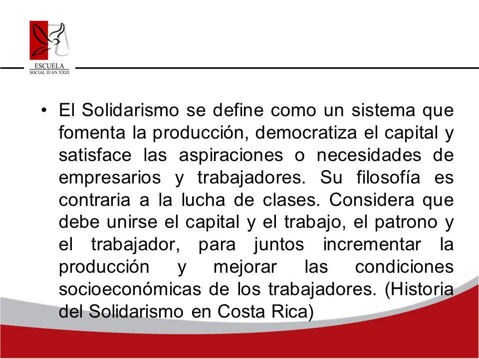 El Solidarismo se define como un sistema que fomenta la producción, democratiza el capital y satisface las aspiraciones o necesidades de empresarios y