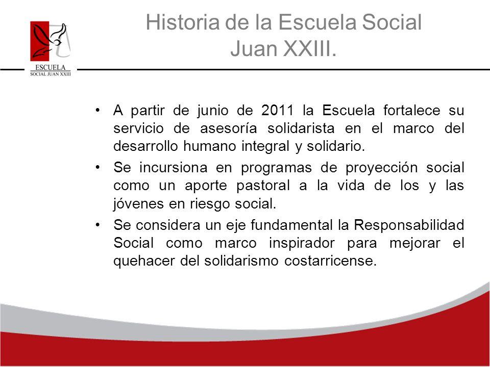 Historia de la Escuela Social Juan XXIII. A partir de junio de 2011 la Escuela fortalece su servicio de asesoría solidarista en el marco del desarroll