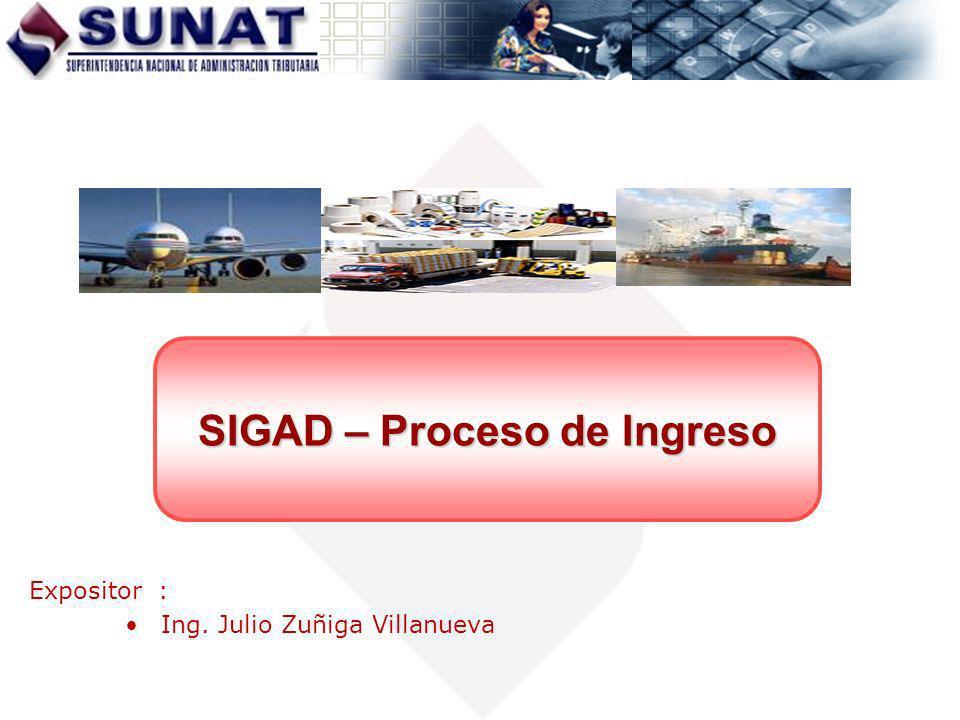 Expositor : Ing. Julio Zuñiga Villanueva SIGAD – Proceso de Ingreso