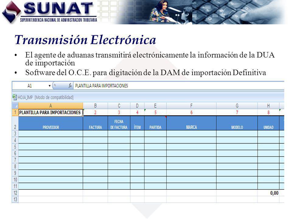 El agente de aduanas transmitirá electrónicamente la información de la DUA de importación Software del O.C.E. para digitación de la DAM de importación