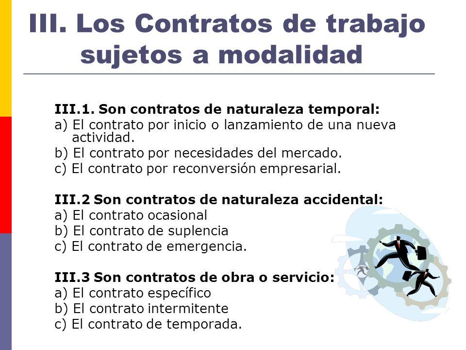 III. Los Contratos de trabajo sujetos a modalidad III.1. Son contratos de naturaleza temporal: a) El contrato por inicio o lanzamiento de una nueva ac