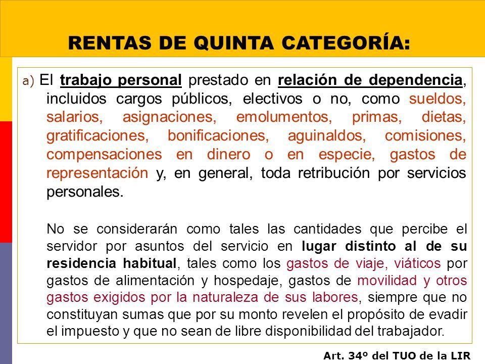 a) El trabajo personal prestado en relación de dependencia, incluidos cargos públicos, electivos o no, como sueldos, salarios, asignaciones, emolument