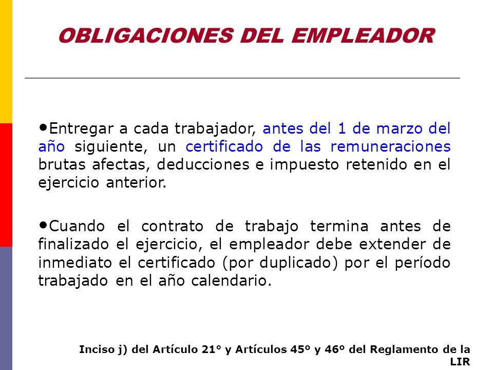 OBLIGACIONES DEL EMPLEADOR Entregar a cada trabajador, antes del 1 de marzo del año siguiente, un certificado de las remuneraciones brutas afectas, de