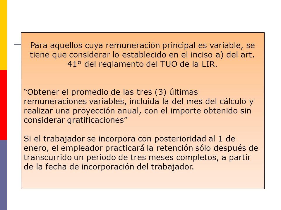 Para aquellos cuya remuneración principal es variable, se tiene que considerar lo establecido en el inciso a) del art. 41° del reglamento del TUO de l