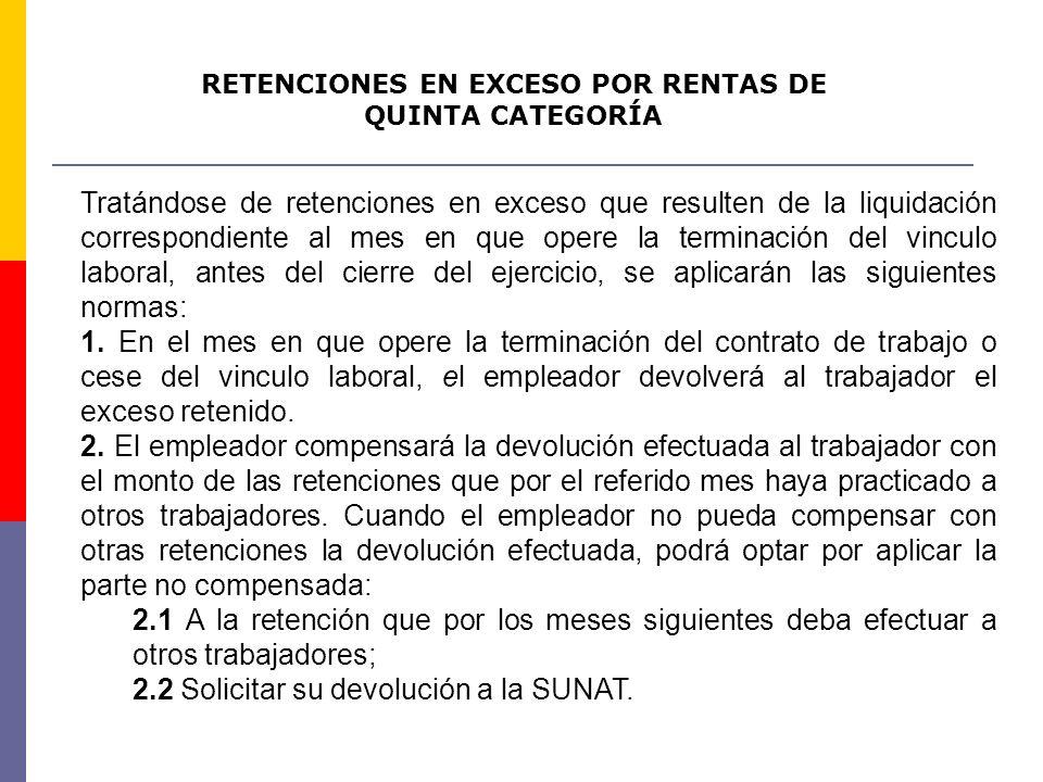 RETENCIONES EN EXCESO POR RENTAS DE QUINTA CATEGORÍA Tratándose de retenciones en exceso que resulten de la liquidación correspondiente al mes en que
