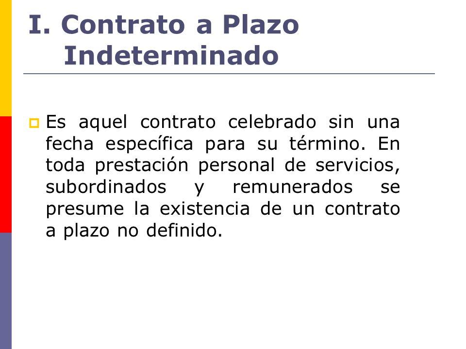 I. Contrato a Plazo Indeterminado Es aquel contrato celebrado sin una fecha específica para su término. En toda prestación personal de servicios, subo