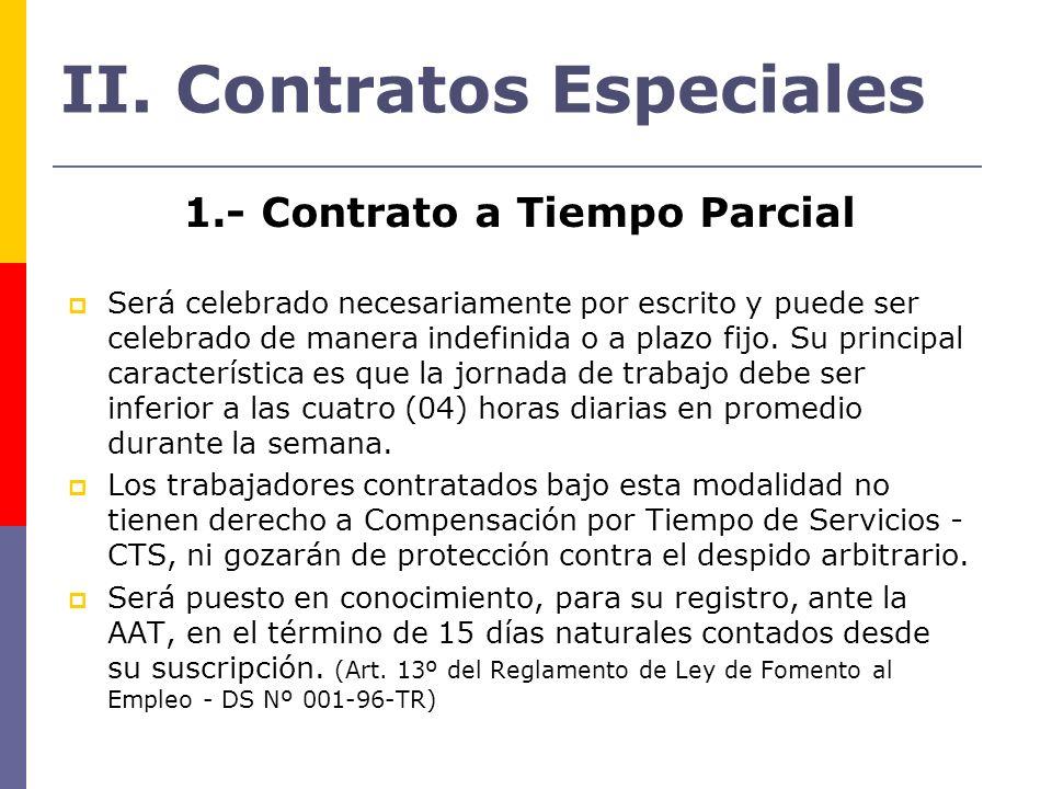 II. Contratos Especiales 1.- Contrato a Tiempo Parcial Será celebrado necesariamente por escrito y puede ser celebrado de manera indefinida o a plazo