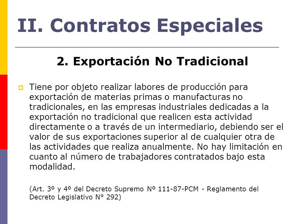 2. Exportación No Tradicional Tiene por objeto realizar labores de producción para exportación de materias primas o manufacturas no tradicionales, en