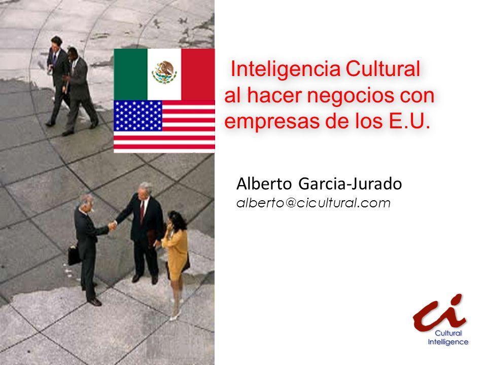 alberto@cicultural.com Inteligencia Cultural al hacer negocios con empresas de los E.U. Alberto Garcia-Jurado alberto@cicultural.com