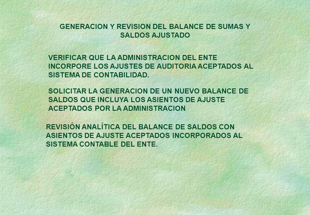 GENERACION Y REVISION DEL BALANCE DE SUMAS Y SALDOS AJUSTADO VERIFICAR QUE LA ADMINISTRACION DEL ENTE INCORPORE LOS AJUSTES DE AUDITORIA ACEPTADOS AL SISTEMA DE CONTABILIDAD.
