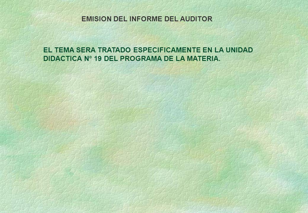 EMISION DEL INFORME DEL AUDITOR EL TEMA SERA TRATADO ESPECIFICAMENTE EN LA UNIDAD DIDACTICA N° 19 DEL PROGRAMA DE LA MATERIA.