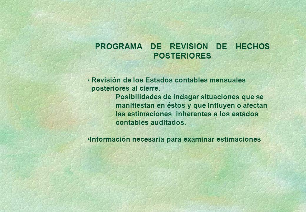 PROGRAMA DE REVISION DE HECHOS POSTERIORES Revisión de los Estados contables mensuales posteriores al cierre. Posibilidades de indagar situaciones que