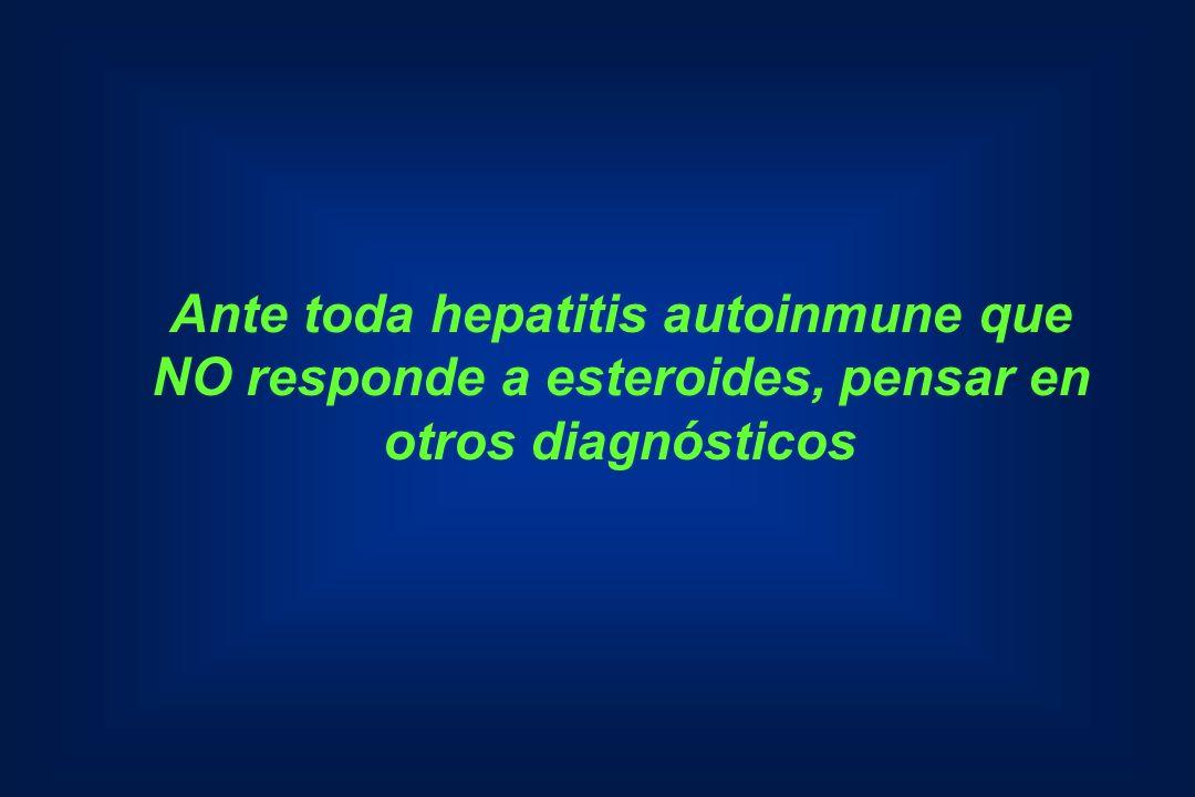 Ante toda hepatitis autoinmune que NO responde a esteroides, pensar en otros diagnósticos