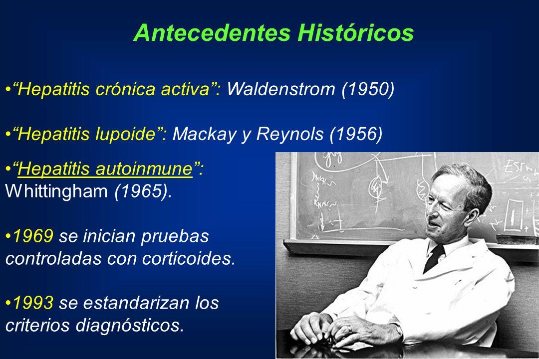 Hepatitis crónica activa: Waldenstrom (1950) Hepatitis lupoide: Mackay y Reynols (1956) Hepatitis autoinmune: Whittingham (1965). 1969 se inician prue
