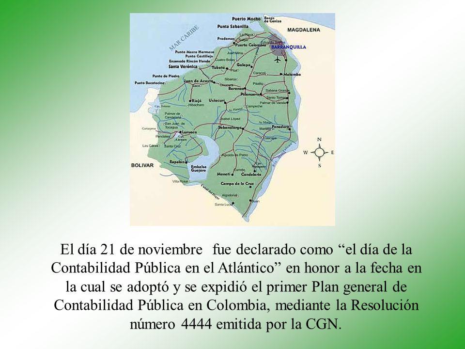 El día 21 de noviembre fue declarado como el día de la Contabilidad Pública en el Atlántico en honor a la fecha en la cual se adoptó y se expidió el primer Plan general de Contabilidad Pública en Colombia, mediante la Resolución número 4444 emitida por la CGN.
