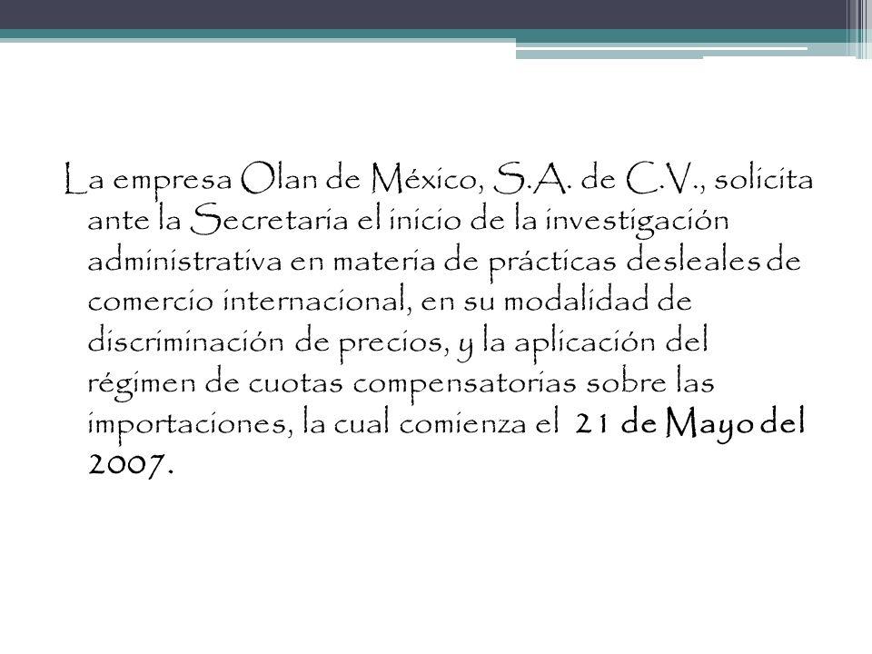 La empresa Olan de México, S.A. de C.V., solicita ante la Secretaria el inicio de la investigación administrativa en materia de prácticas desleales de