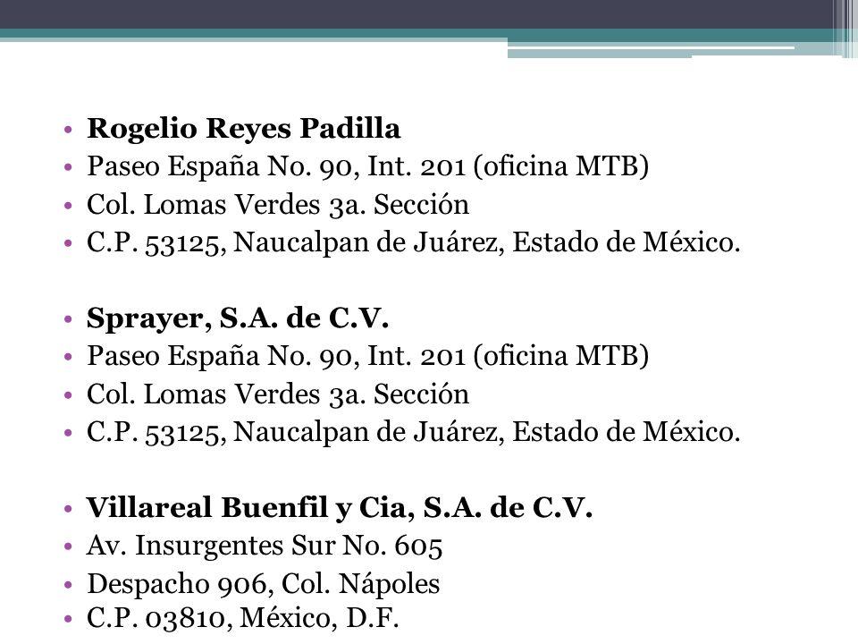 Rogelio Reyes Padilla Paseo España No. 90, Int. 201 (oficina MTB) Col. Lomas Verdes 3a. Sección C.P. 53125, Naucalpan de Juárez, Estado de México. Spr