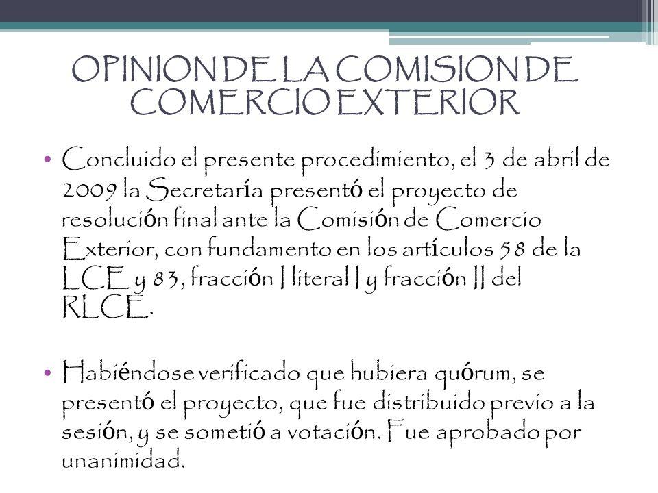 OPINION DE LA COMISION DE COMERCIO EXTERIOR Concluido el presente procedimiento, el 3 de abril de 2009 la Secretar í a present ó el proyecto de resolu