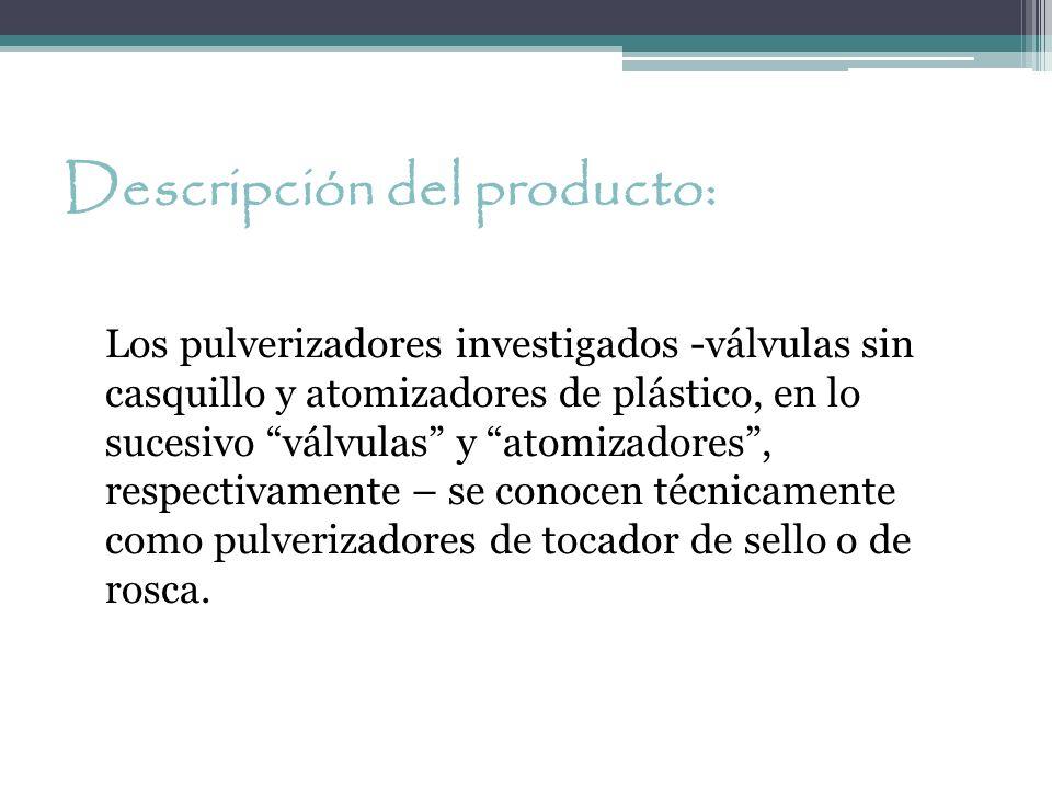 Descripción del producto: Los pulverizadores investigados -válvulas sin casquillo y atomizadores de plástico, en lo sucesivo válvulas y atomizadores,