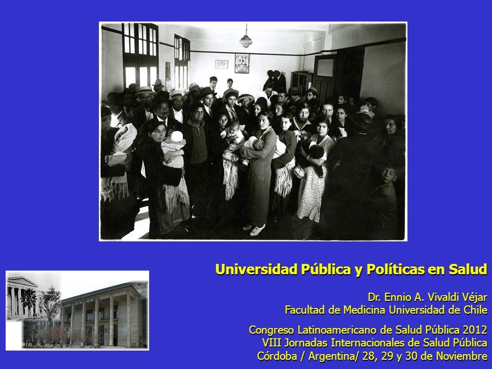 Universidad Pública y Políticas en Salud Dr. Ennio A. Vivaldi Véjar Facultad de Medicina Universidad de Chile Congreso Latinoamericano de Salud Públic