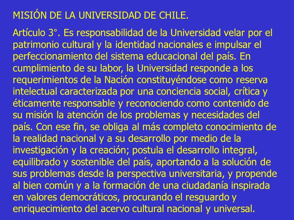 MISIÓN DE LA UNIVERSIDAD DE CHILE. Artículo 3°. Es responsabilidad de la Universidad velar por el patrimonio cultural y la identidad nacionales e impu