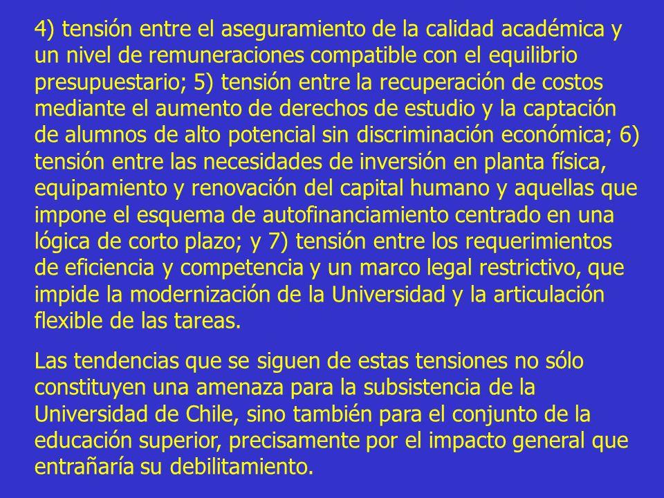 4) tensión entre el aseguramiento de la calidad académica y un nivel de remuneraciones compatible con el equilibrio presupuestario; 5) tensión entre l