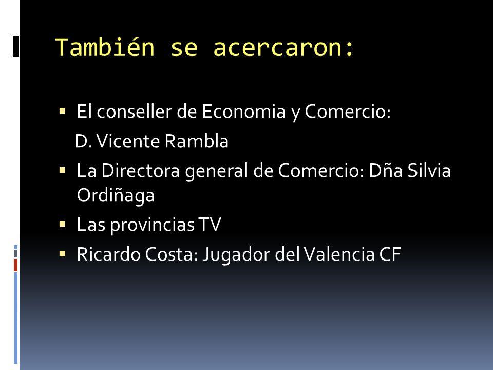 También se acercaron: El conseller de Economia y Comercio: D.