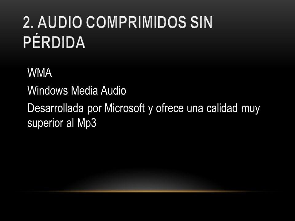 WMA Windows Media Audio Desarrollada por Microsoft y ofrece una calidad muy superior al Mp3