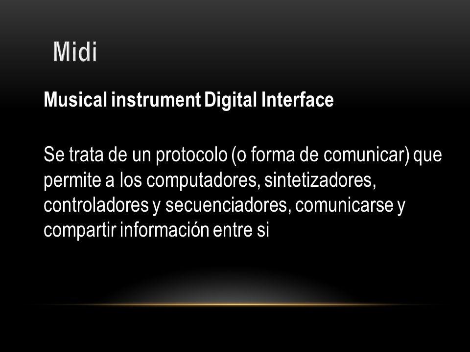 Musical instrument Digital Interface Se trata de un protocolo (o forma de comunicar) que permite a los computadores, sintetizadores, controladores y s