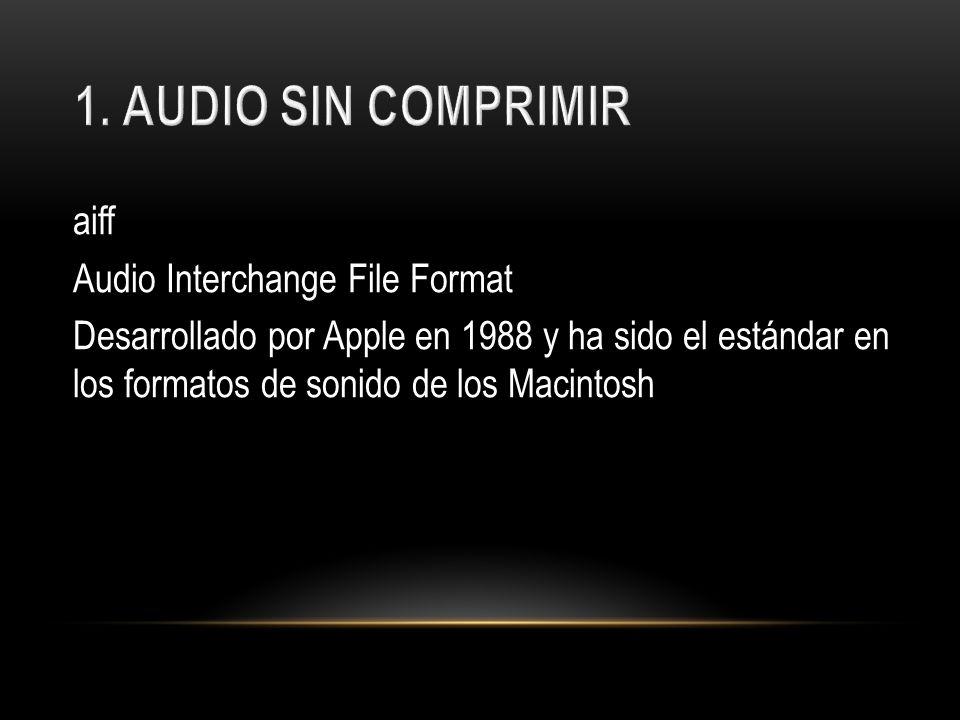 aiff Audio Interchange File Format Desarrollado por Apple en 1988 y ha sido el estándar en los formatos de sonido de los Macintosh