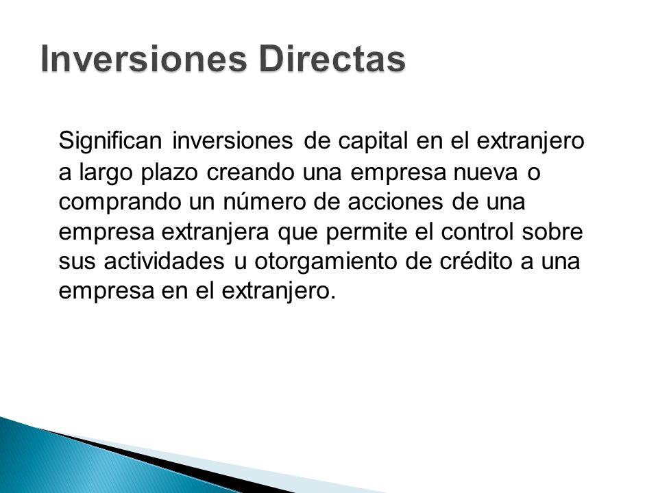 Significan inversiones de capital en el extranjero a largo plazo creando una empresa nueva o comprando un número de acciones de una empresa extranjera