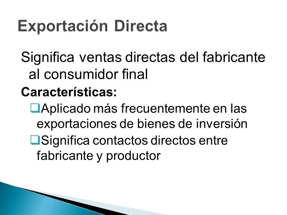 Significa ventas directas del fabricante al consumidor final Características: Aplicado más frecuentemente en las exportaciones de bienes de inversión