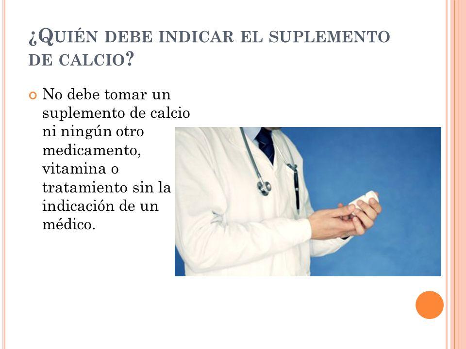 ¿Q UIÉN DEBE INDICAR EL SUPLEMENTO DE CALCIO .