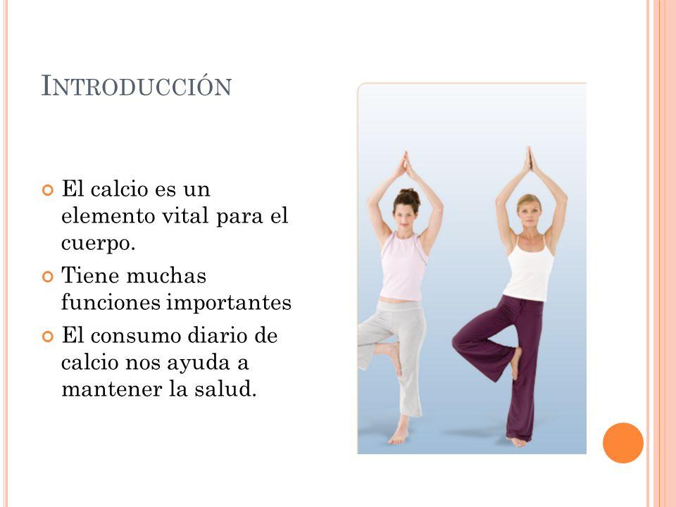 I NTRODUCCIÓN El calcio es un elemento vital para el cuerpo.